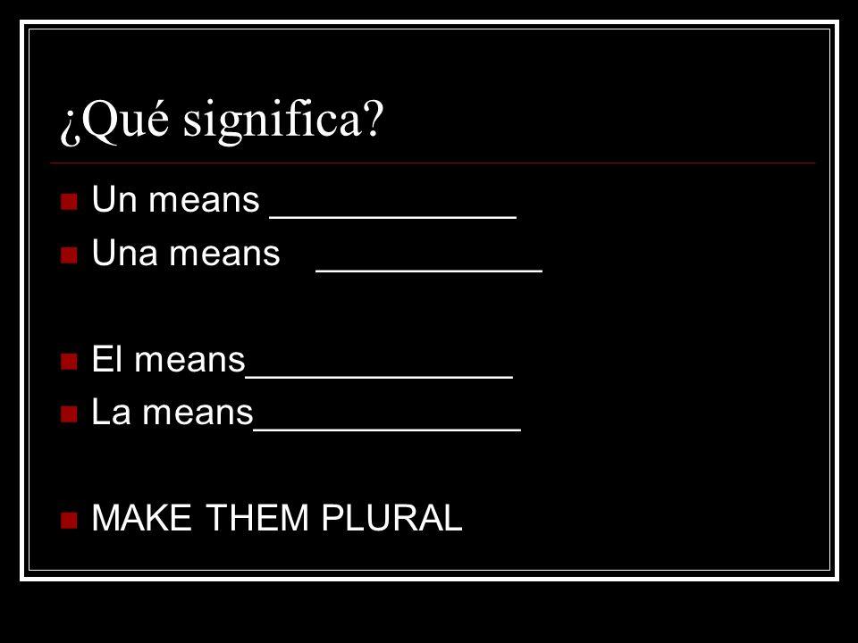 ¿Qué significa Un means ____________ Una means ___________