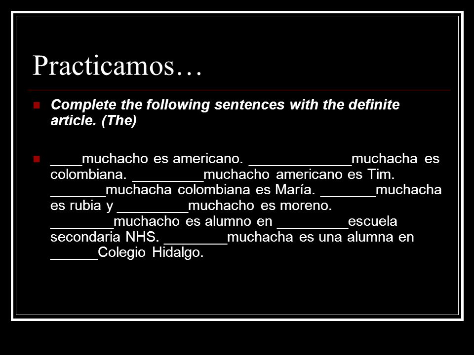 Practicamos… Complete the following sentences with the definite article. (The)