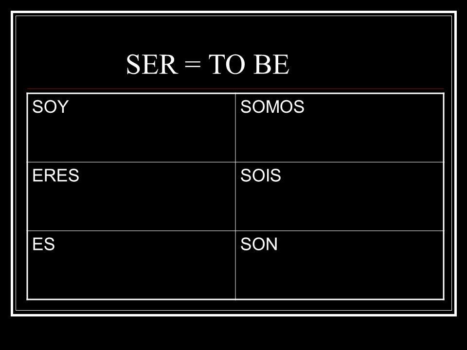 SER = TO BE SOY SOMOS ERES SOIS ES SON