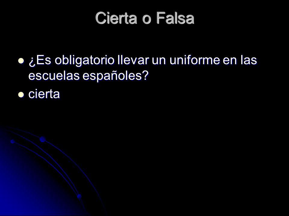 Cierta o Falsa ¿Es obligatorio llevar un uniforme en las escuelas españoles cierta