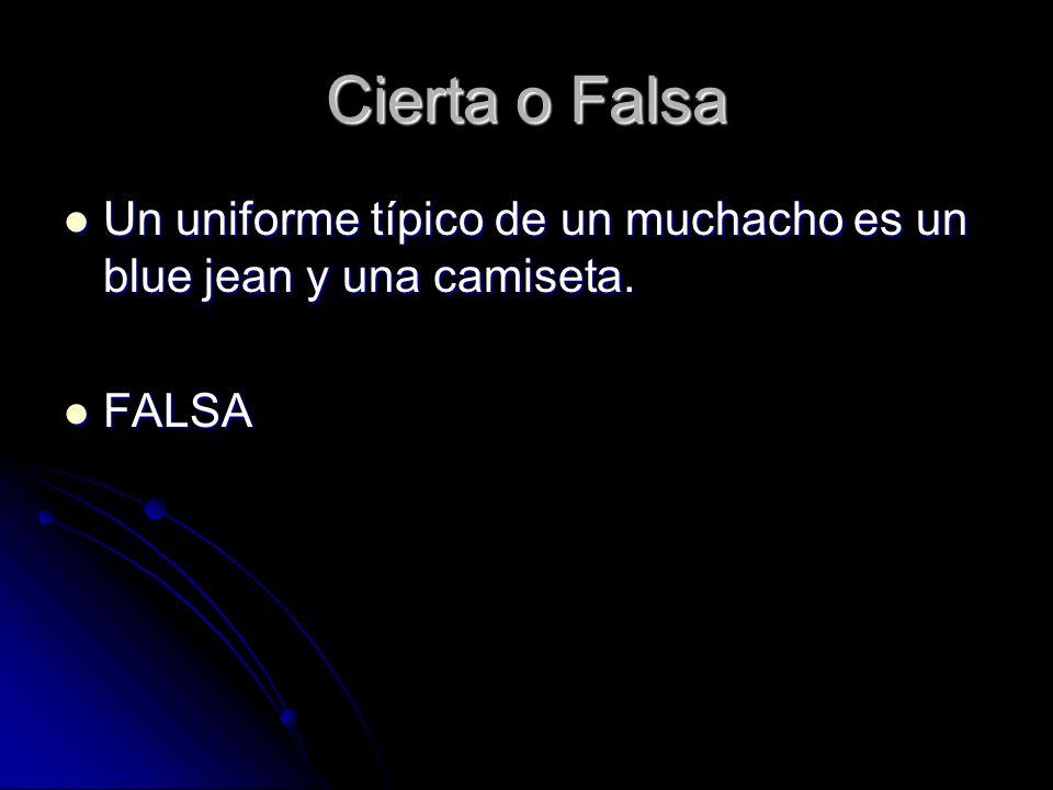 Cierta o Falsa Un uniforme típico de un muchacho es un blue jean y una camiseta. FALSA