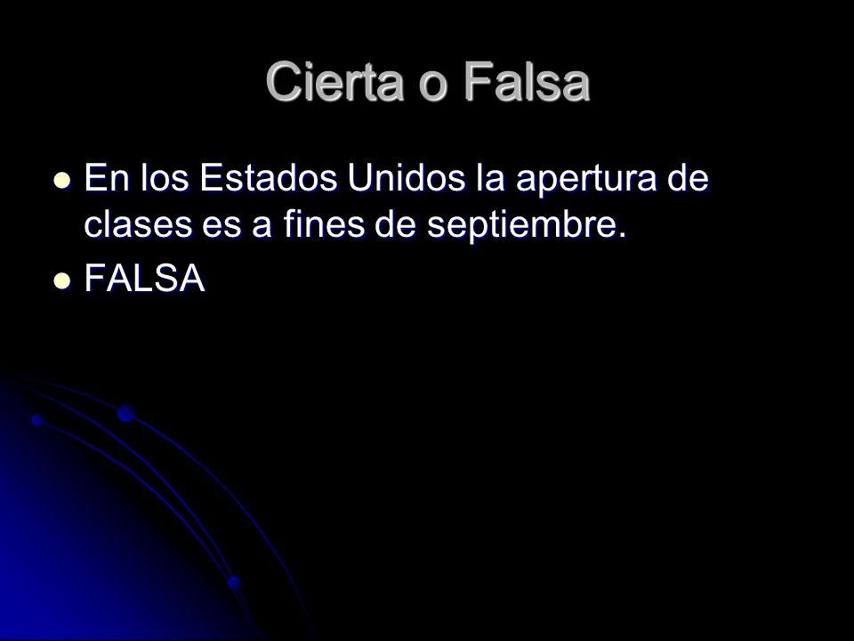 Cierta o Falsa En los Estados Unidos la apertura de clases es a fines de septiembre. FALSA