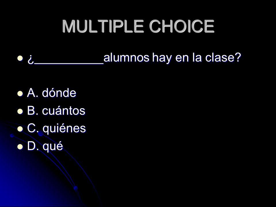 MULTIPLE CHOICE ¿__________alumnos hay en la clase A. dónde