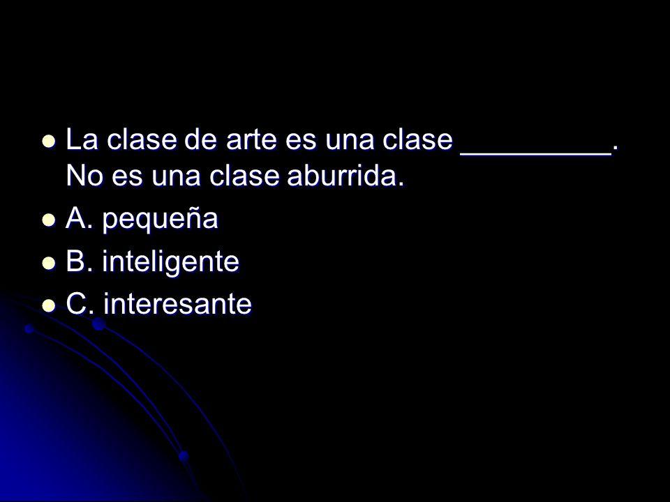 La clase de arte es una clase _________. No es una clase aburrida.
