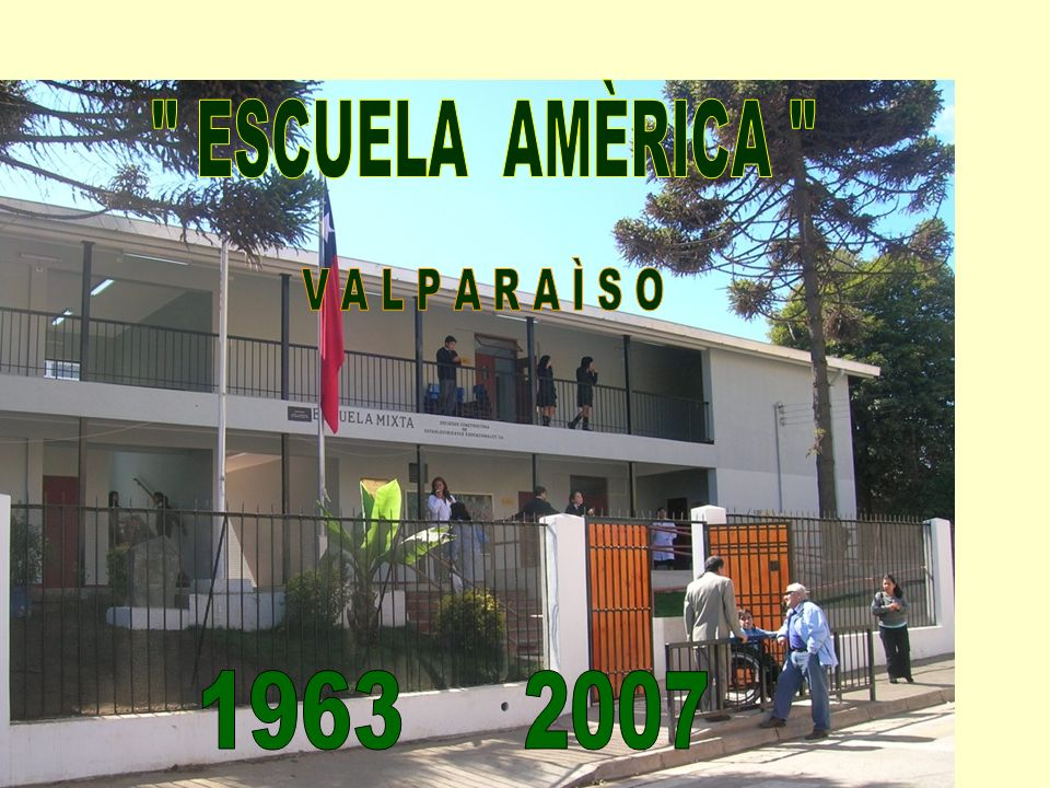 ESCUELA AMÈRICA V A L P A R A Ì S O 1963 2007