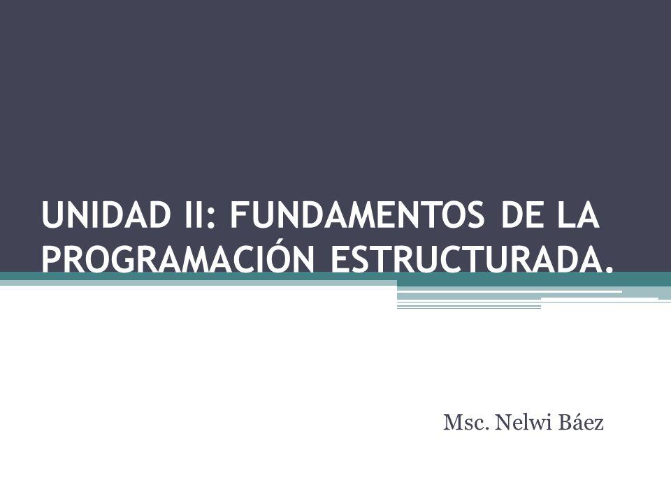 UNIDAD II: FUNDAMENTOS DE LA PROGRAMACIÓN ESTRUCTURADA.