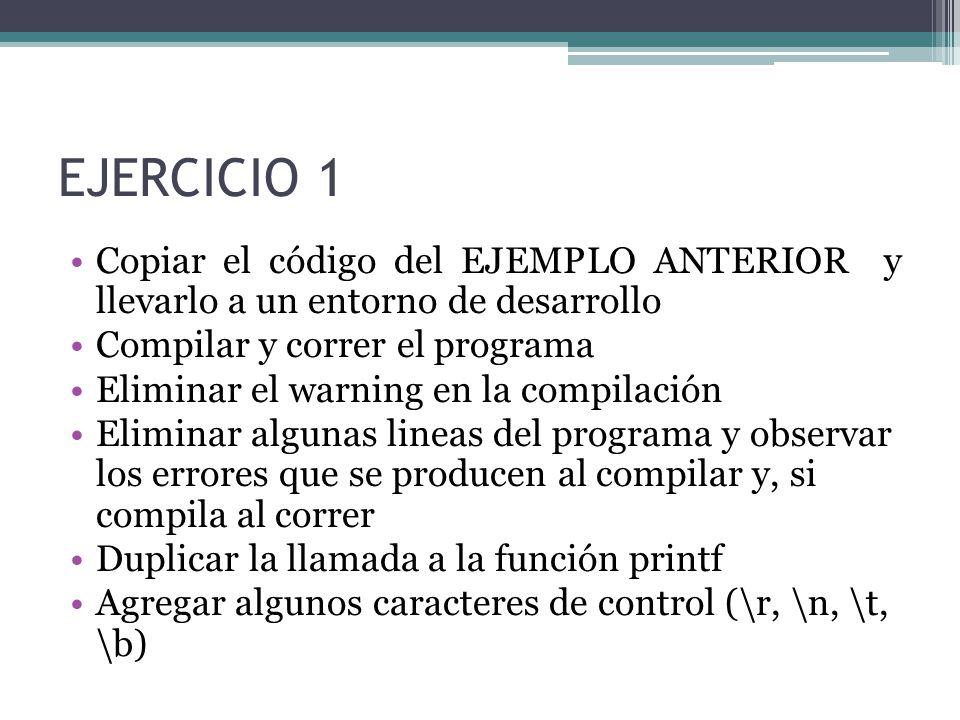 EJERCICIO 1 Copiar el código del EJEMPLO ANTERIOR y llevarlo a un entorno de desarrollo. Compilar y correr el programa.