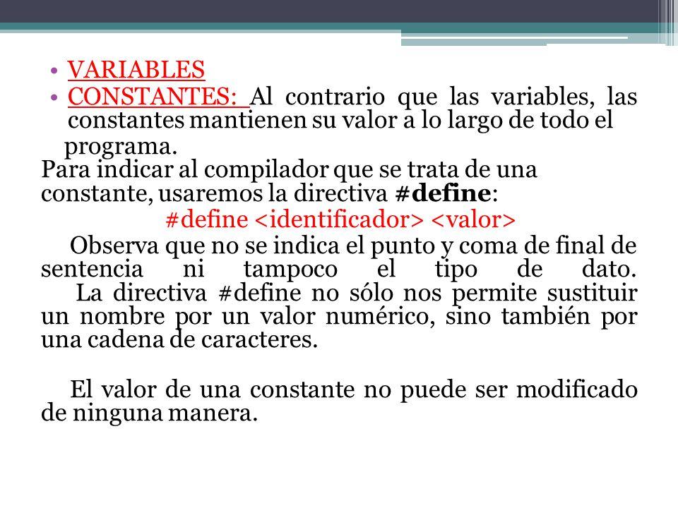 VARIABLES CONSTANTES: Al contrario que las variables, las constantes mantienen su valor a lo largo de todo el.