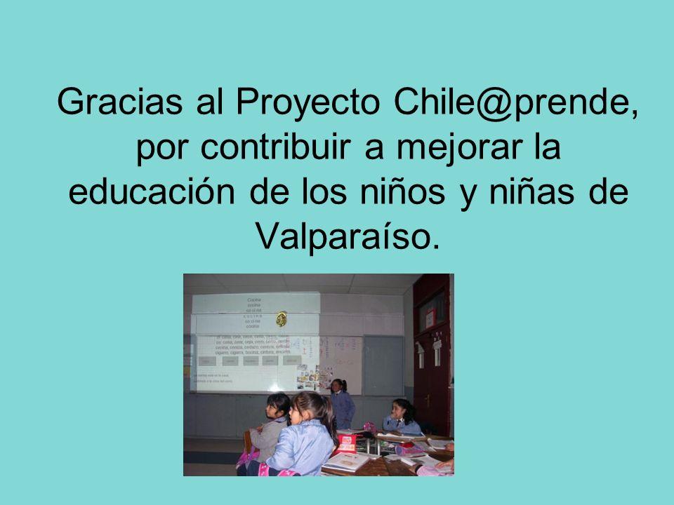 Gracias al Proyecto Chile@prende, por contribuir a mejorar la educación de los niños y niñas de Valparaíso.
