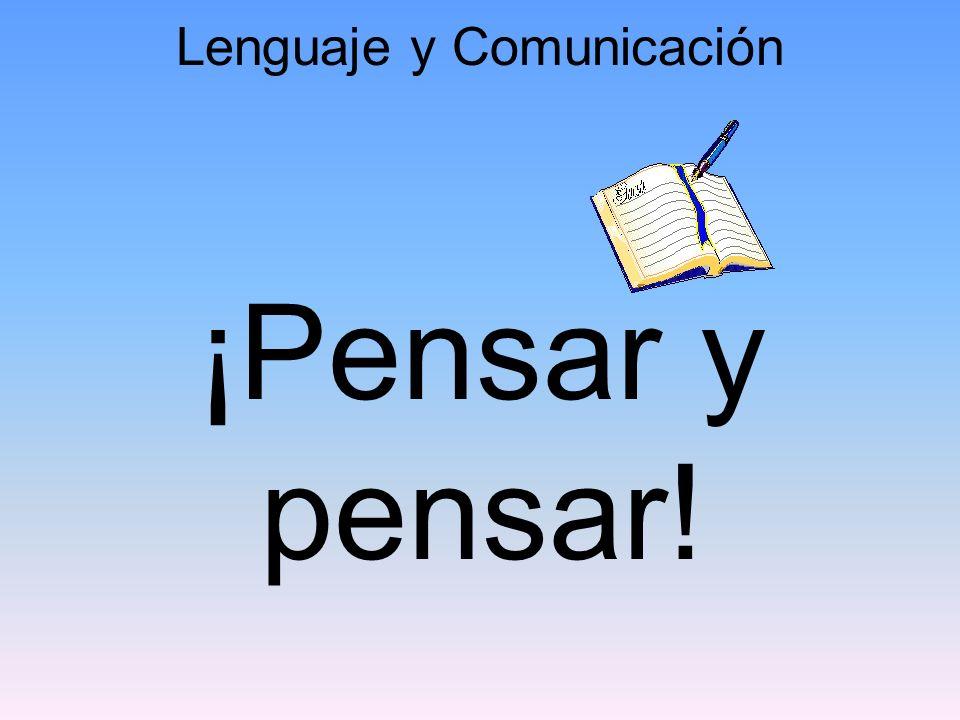 Lenguaje y Comunicación ¡Pensar y pensar!