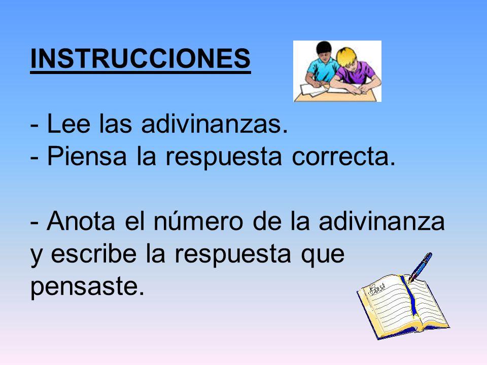 INSTRUCCIONES - Lee las adivinanzas. - Piensa la respuesta correcta