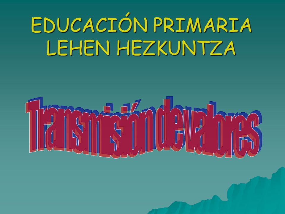 EDUCACIÓN PRIMARIA LEHEN HEZKUNTZA