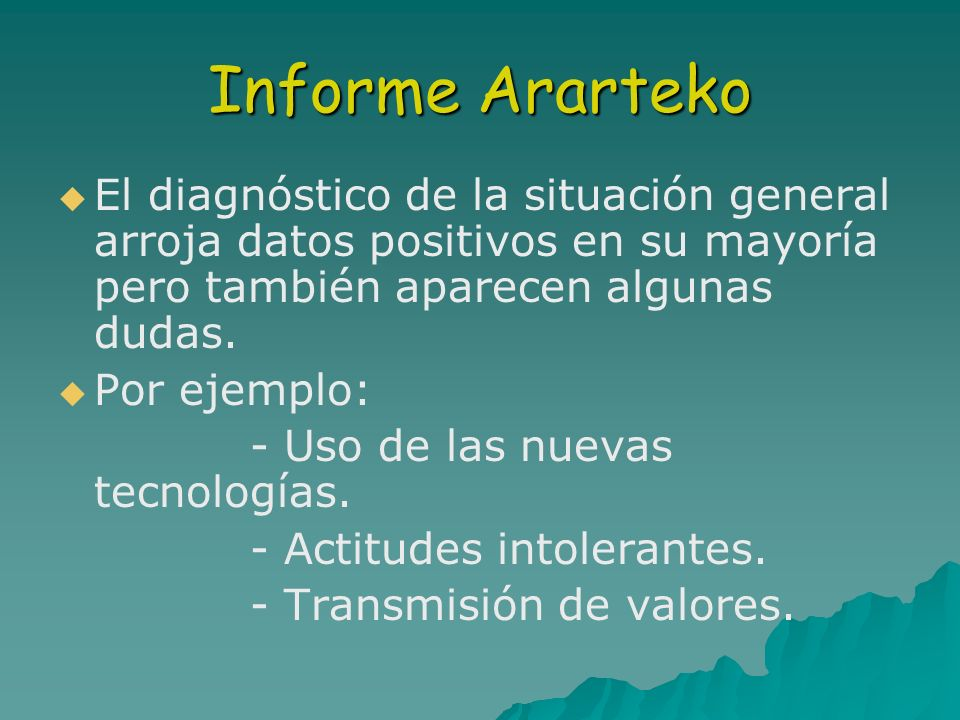 Informe Ararteko El diagnóstico de la situación general arroja datos positivos en su mayoría pero también aparecen algunas dudas.