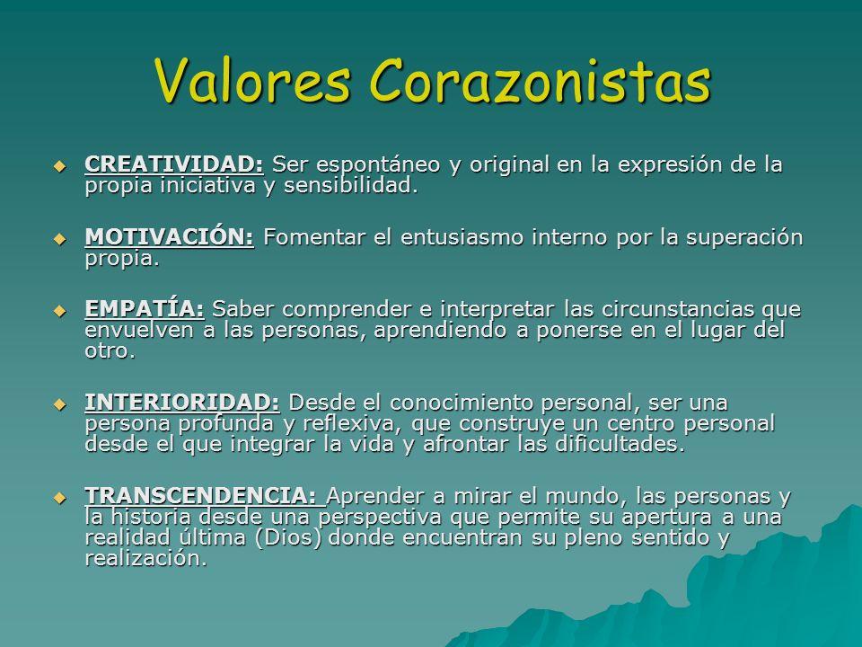 Valores Corazonistas CREATIVIDAD: Ser espontáneo y original en la expresión de la propia iniciativa y sensibilidad.