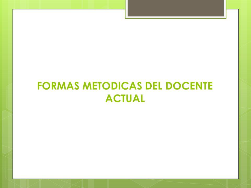 FORMAS METODICAS DEL DOCENTE ACTUAL