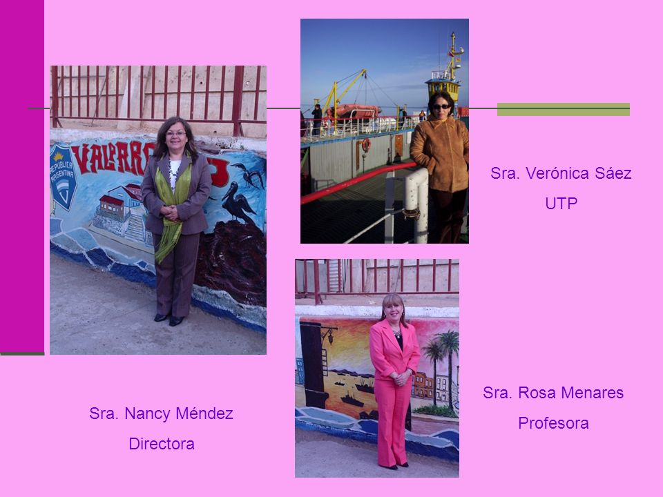 Sra. Verónica Sáez UTP Sra. Rosa Menares Profesora Sra. Nancy Méndez Directora