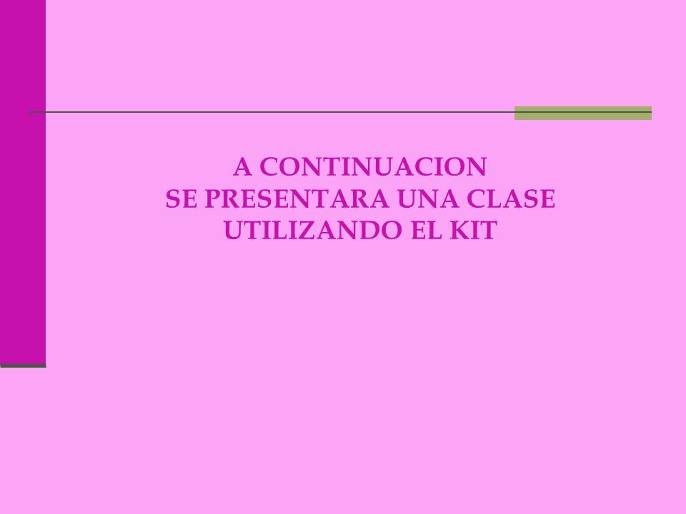 A CONTINUACION SE PRESENTARA UNA CLASE UTILIZANDO EL KIT