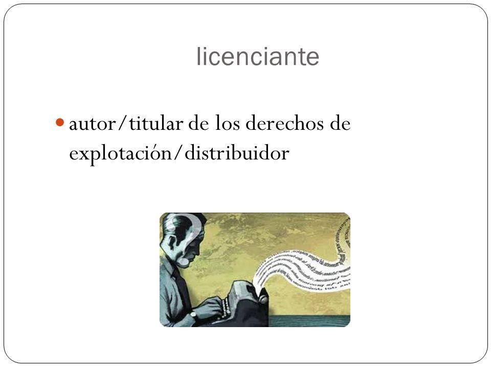 licenciante autor/titular de los derechos de explotación/distribuidor
