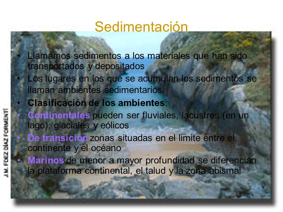 Sedimentación Llamamos sedimentos a los materiales que han sido transportados y depositados.