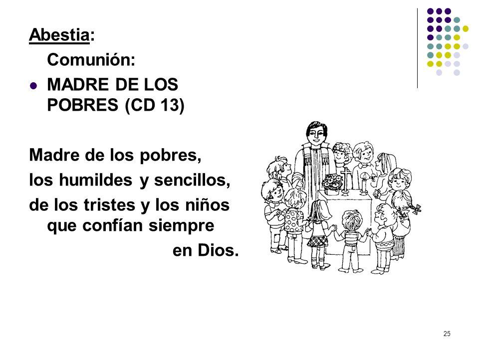Abestia:Comunión: MADRE DE LOS POBRES (CD 13) Madre de los pobres, los humildes y sencillos, de los tristes y los niños que confían siempre.