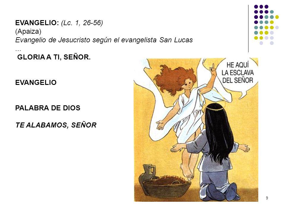 EVANGELIO: (Lc. 1, 26-56)(Apaiza) Evangelio de Jesucristo según el evangelista San Lucas ... GLORIA A TI, SEÑOR.