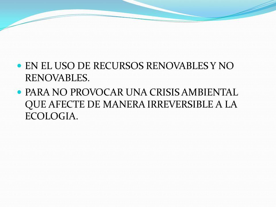 EN EL USO DE RECURSOS RENOVABLES Y NO RENOVABLES.