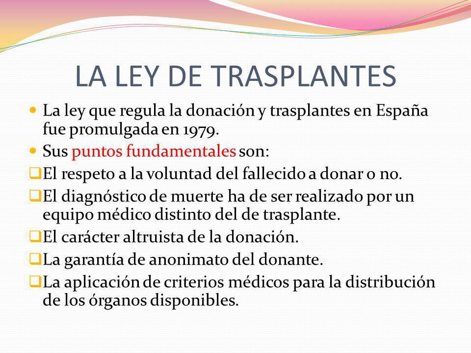 LA LEY DE TRASPLANTESLa ley que regula la donación y trasplantes en España fue promulgada en 1979. Sus puntos fundamentales son:
