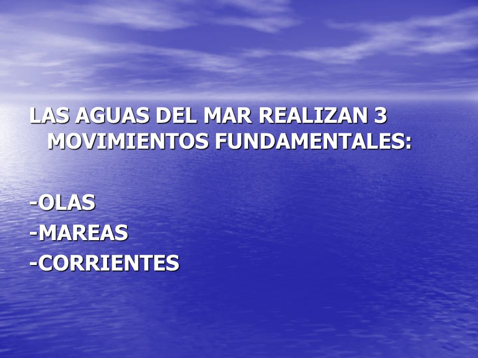 LAS AGUAS DEL MAR REALIZAN 3 MOVIMIENTOS FUNDAMENTALES: