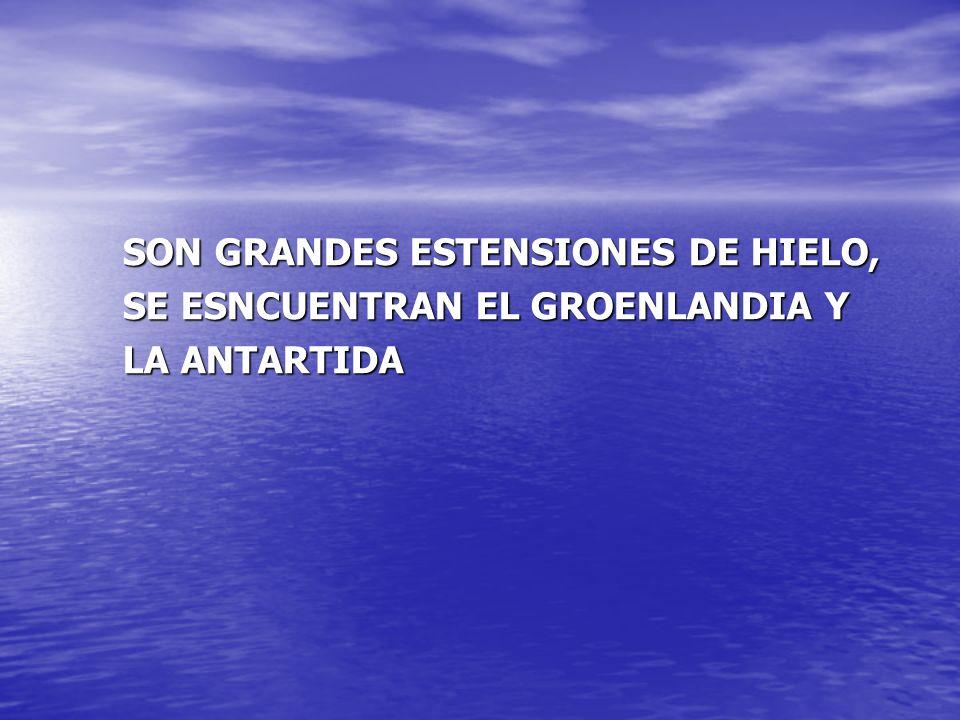 SON GRANDES ESTENSIONES DE HIELO,