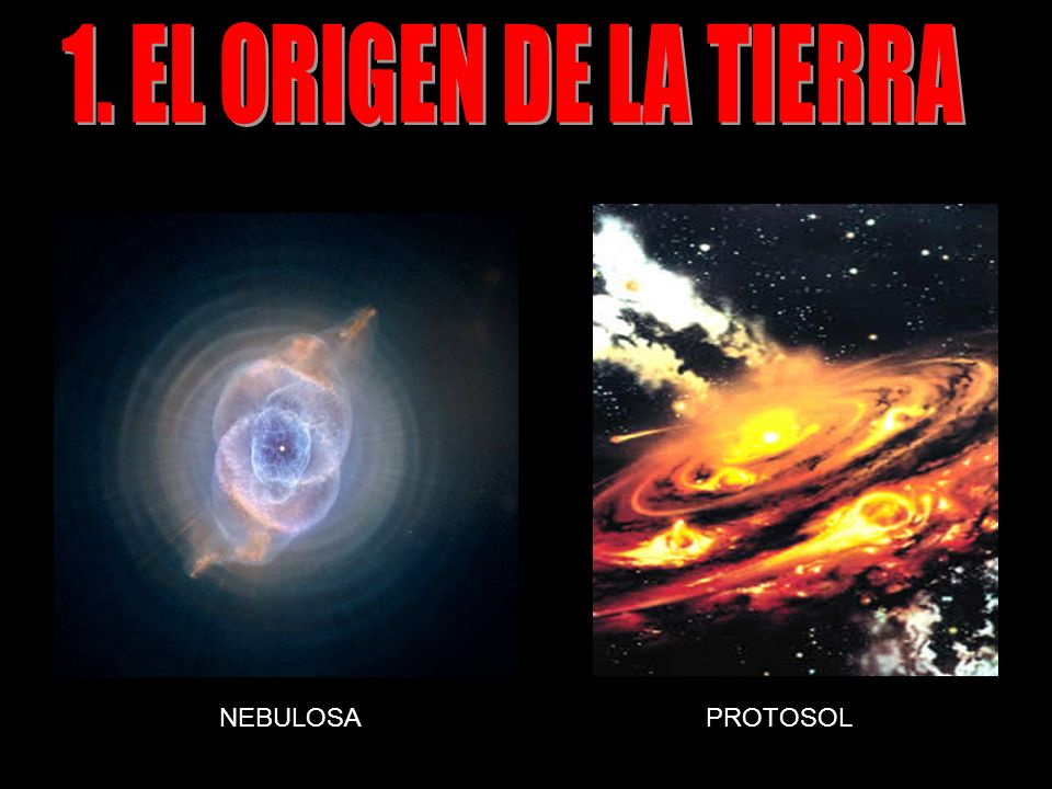 1. EL ORIGEN DE LA TIERRA NEBULOSA PROTOSOL
