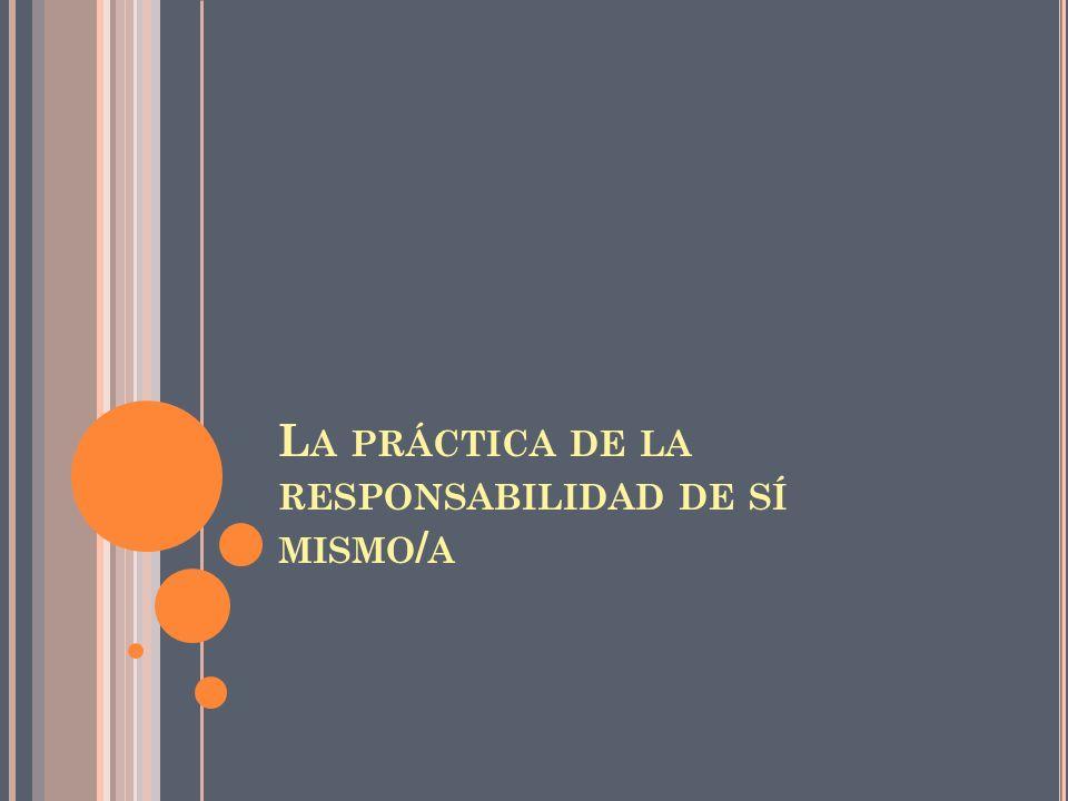 La práctica de la responsabilidad de sí mismo/a