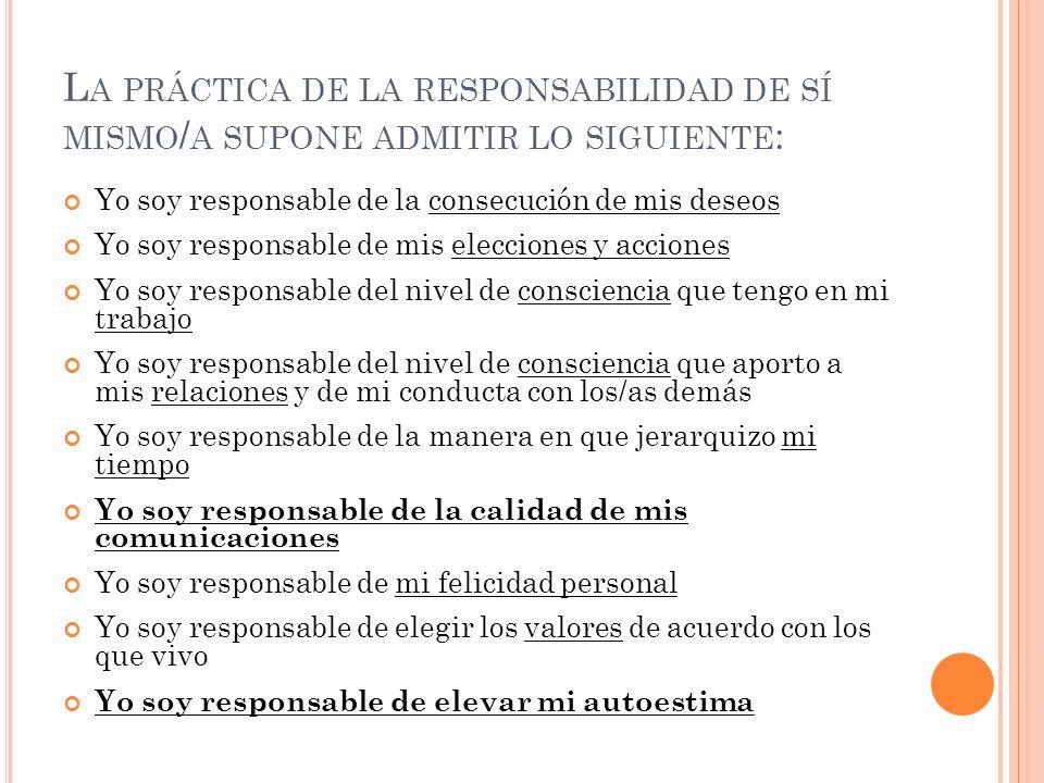 La práctica de la responsabilidad de sí mismo/a supone admitir lo siguiente: