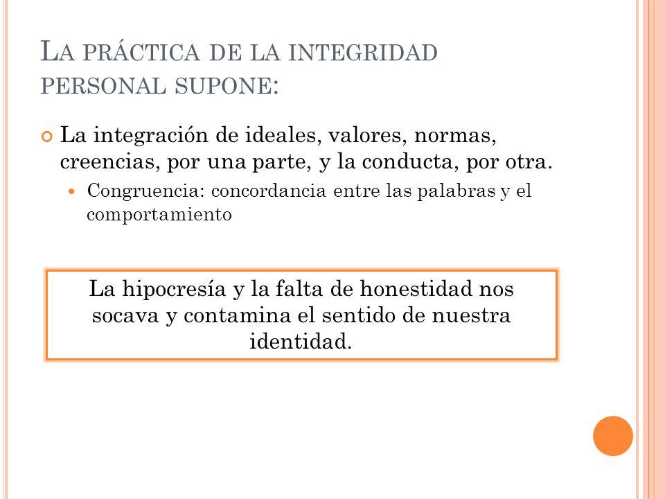 La práctica de la integridad personal supone:
