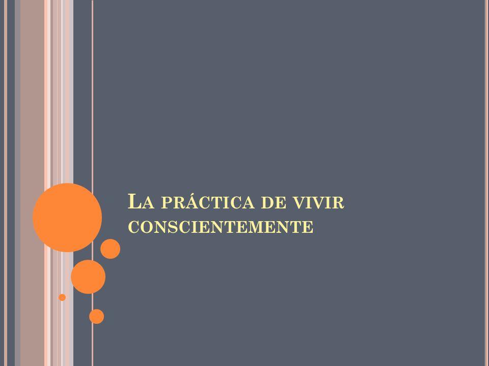 La práctica de vivir conscientemente