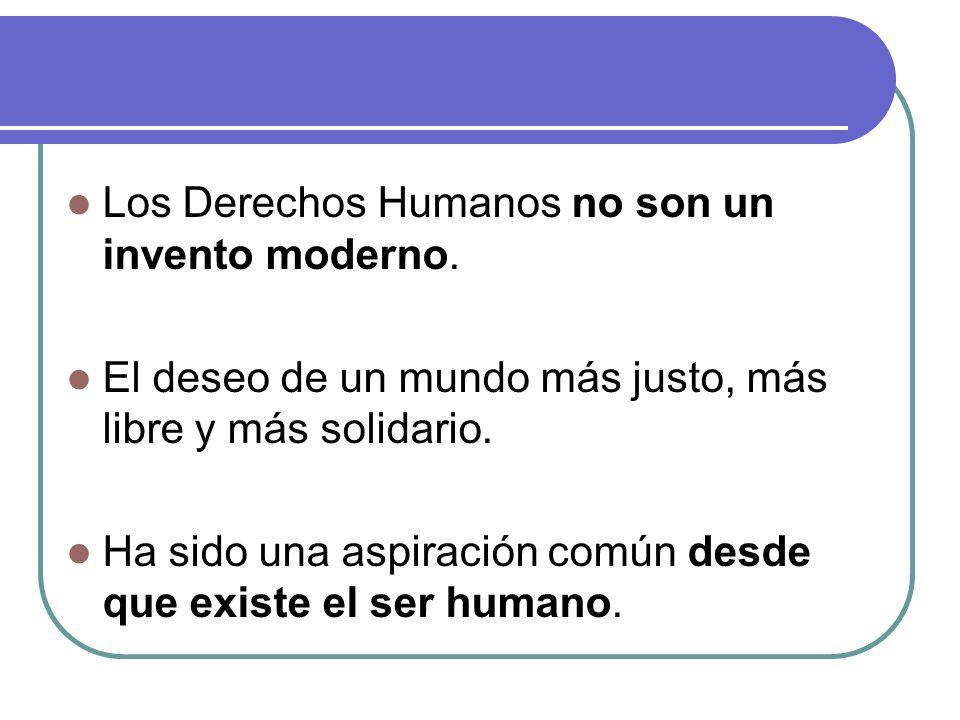 Los Derechos Humanos no son un invento moderno.