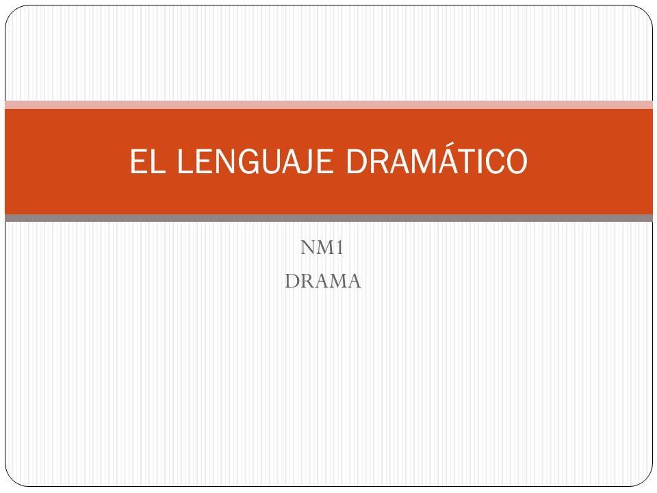 EL LENGUAJE DRAMÁTICO NM1 DRAMA