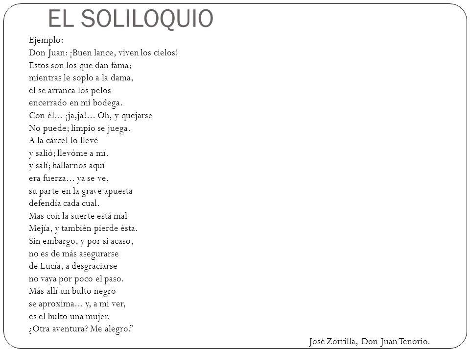 EL SOLILOQUIO Ejemplo: Don Juan: ¡Buen lance, viven los cielos!
