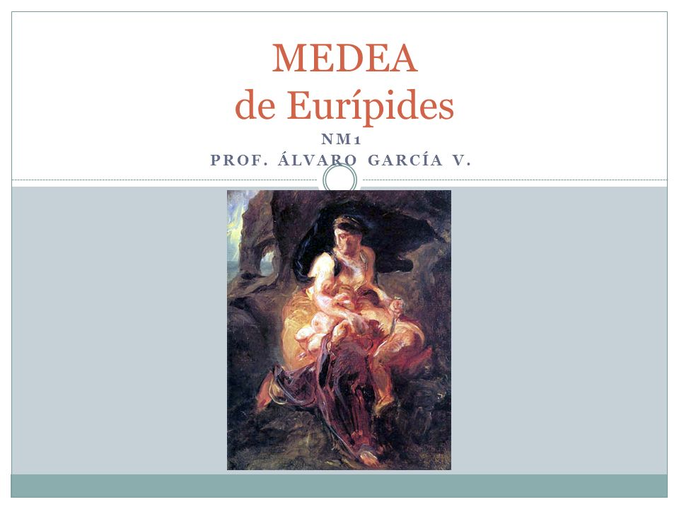 MEDEA de Eurípides NM1 PROF. ÁLVARO GARCÍA V.
