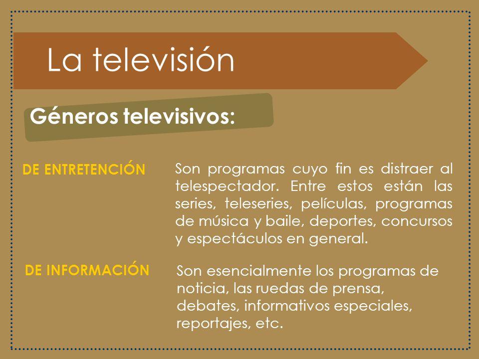 La televisión Géneros televisivos: DE ENTRETENCIÓN