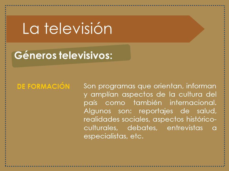 La televisión Géneros televisivos: DE FORMACIÓN