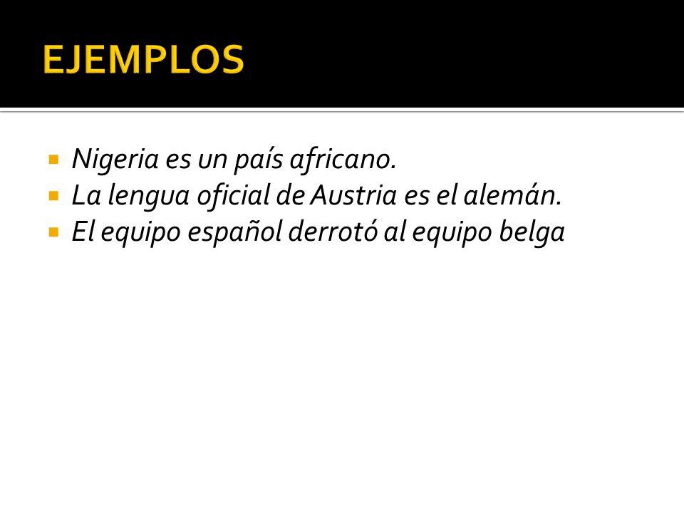 EJEMPLOS Nigeria es un país africano.