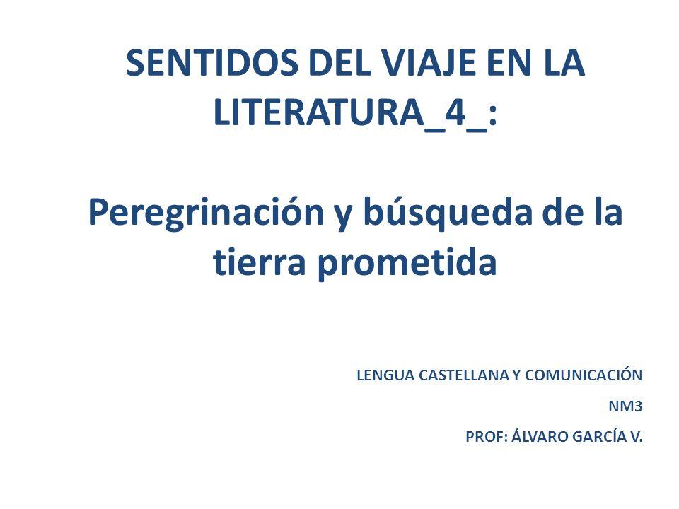 SENTIDOS DEL VIAJE EN LA LITERATURA_4_: Peregrinación y búsqueda de la tierra prometida