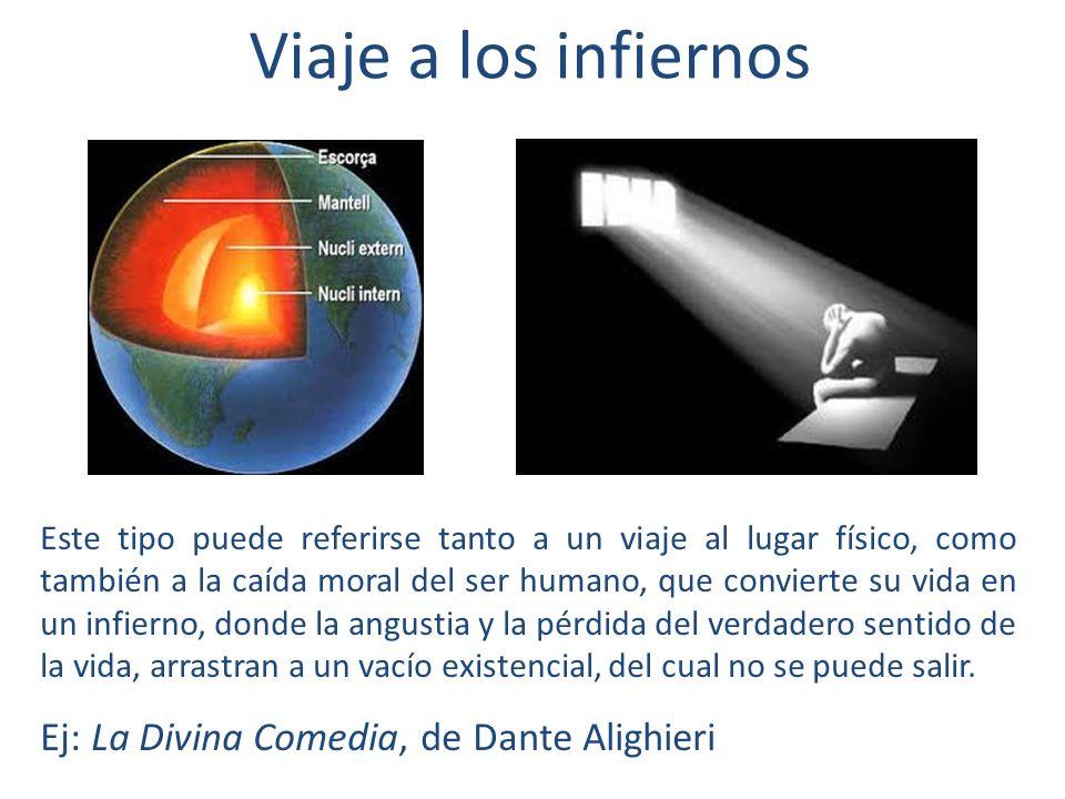 Viaje a los infiernos Ej: La Divina Comedia, de Dante Alighieri