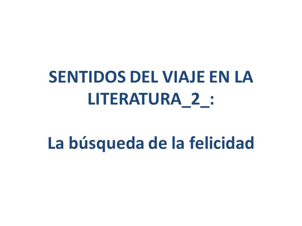 SENTIDOS DEL VIAJE EN LA LITERATURA_2_: La búsqueda de la felicidad