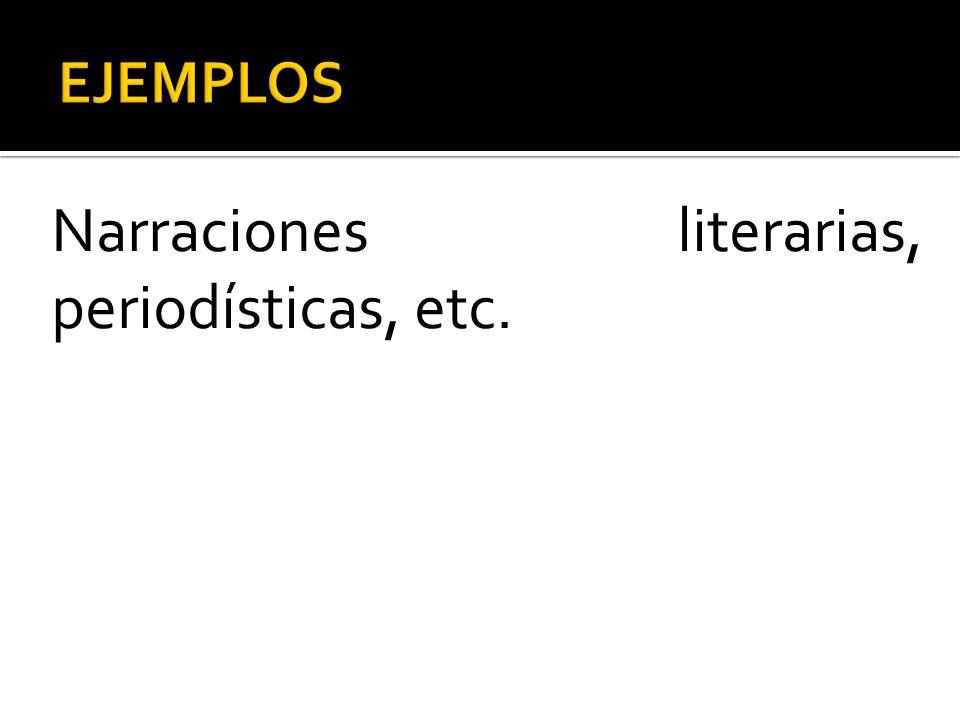 Narraciones literarias, periodísticas, etc.