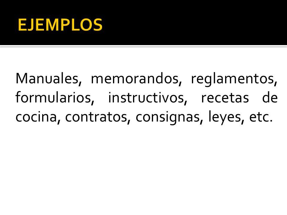 EJEMPLOS Manuales, memorandos, reglamentos, formularios, instructivos, recetas de cocina, contratos, consignas, leyes, etc.