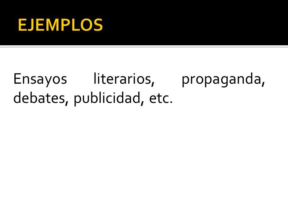 EJEMPLOS Ensayos literarios, propaganda, debates, publicidad, etc.