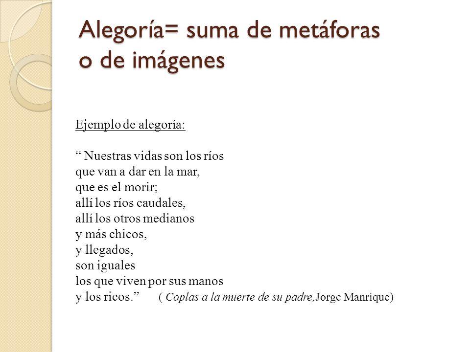 Alegoría= suma de metáforas o de imágenes
