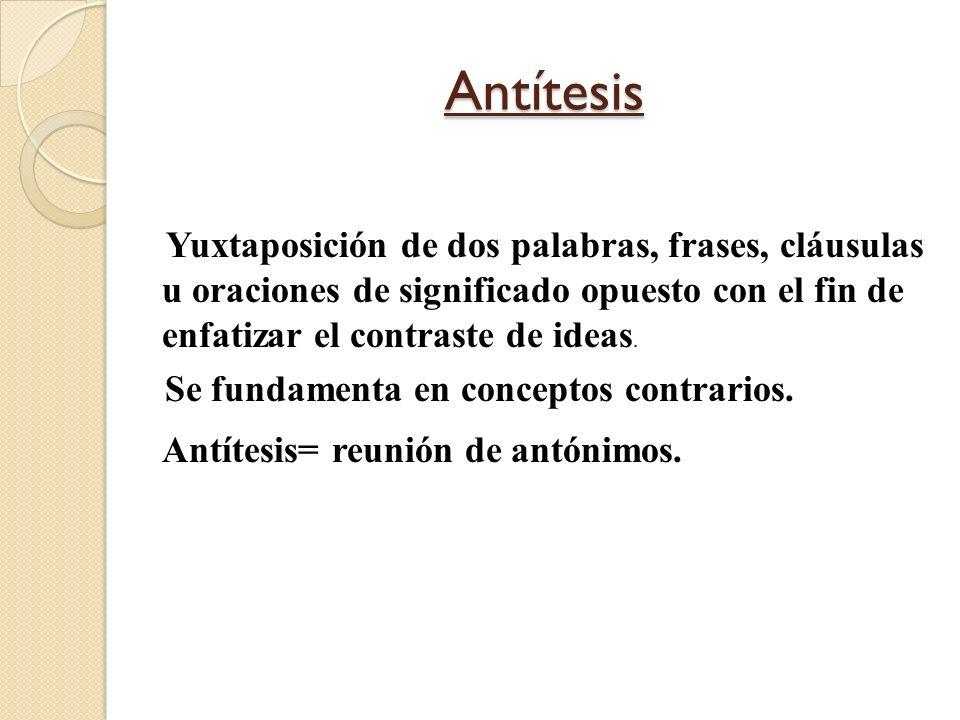 Antítesis Antítesis= reunión de antónimos.