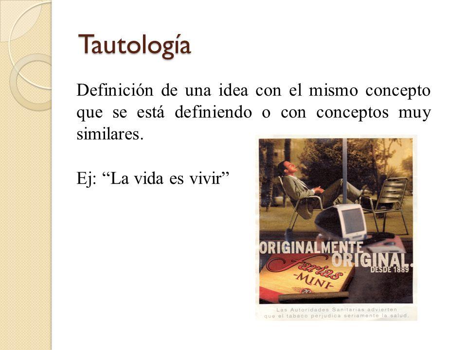 Tautología Definición de una idea con el mismo concepto que se está definiendo o con conceptos muy similares.